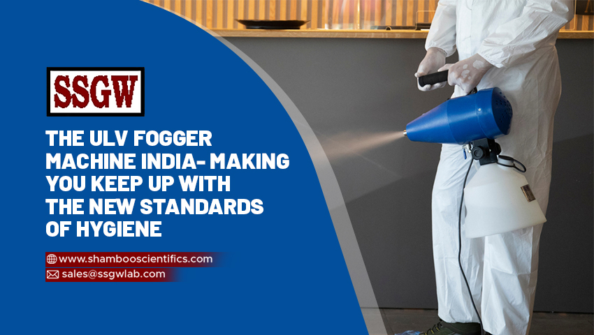 The ULV Fogger Machine India- Making You keep up With the New Standards of Hygiene