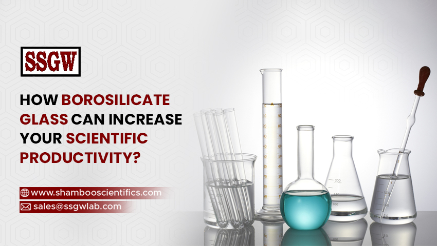How Borosilicate Glass Can Increase Your Scientific Productivity?