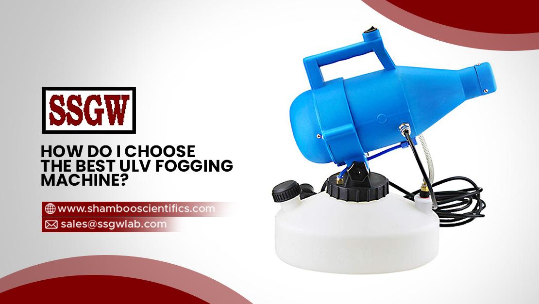 How Do I Choose the Best ULV Fogging Machine?